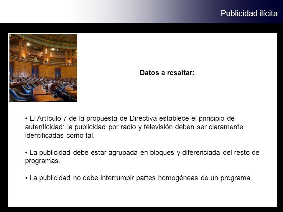 Publicidad ilícita El Artículo 7 de la propuesta de Directiva establece el principio de autenticidad: la publicidad por radio y televisión deben ser c