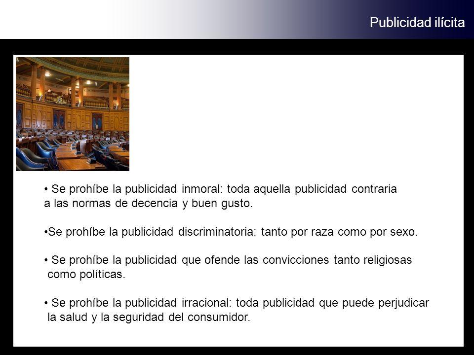 Publicidad ilícita Se prohíbe la publicidad inmoral: toda aquella publicidad contraria a las normas de decencia y buen gusto. Se prohíbe la publicidad