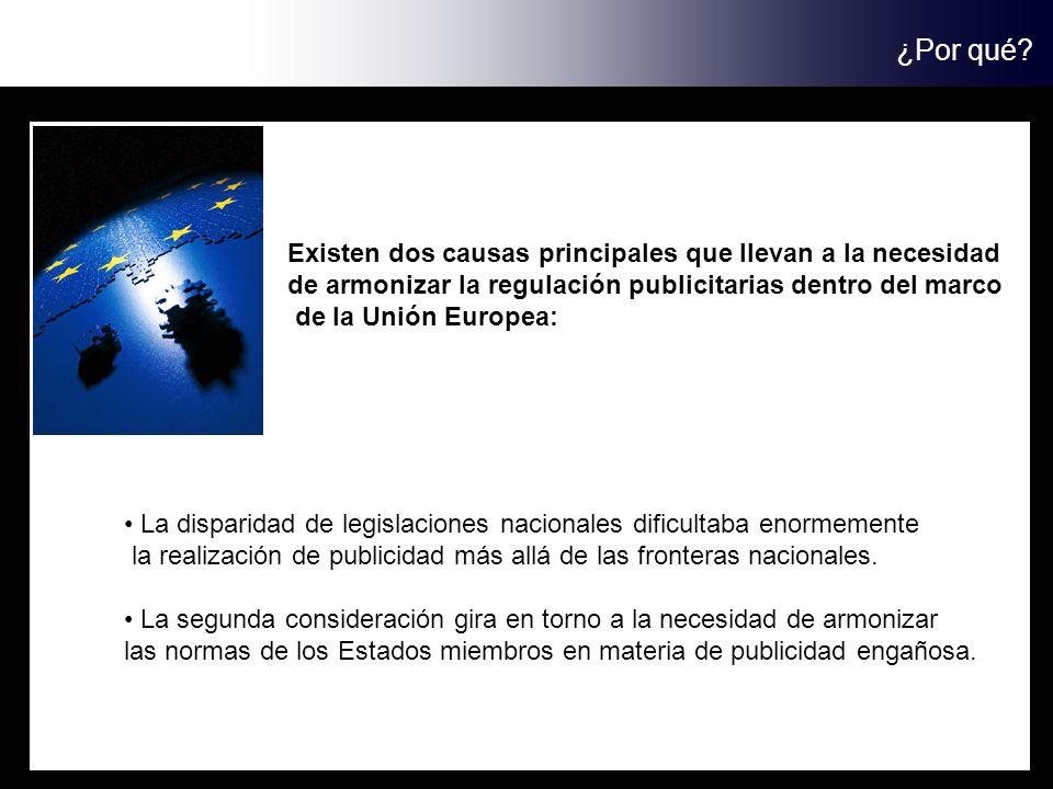 ¿Por qué? Existen dos causas principales que llevan a la necesidad de armonizar la regulación publicitarias dentro del marco de la Unión Europea: La d