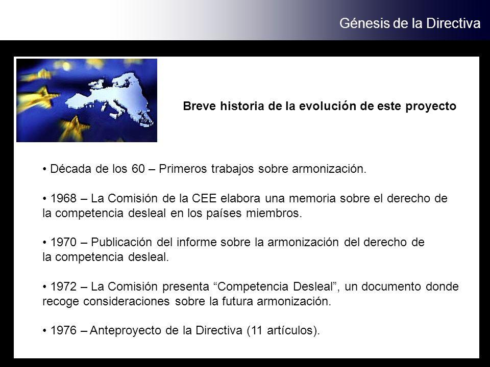 Génesis de la Directiva Breve historia de la evolución de este proyecto Década de los 60 – Primeros trabajos sobre armonización. 1968 – La Comisión de