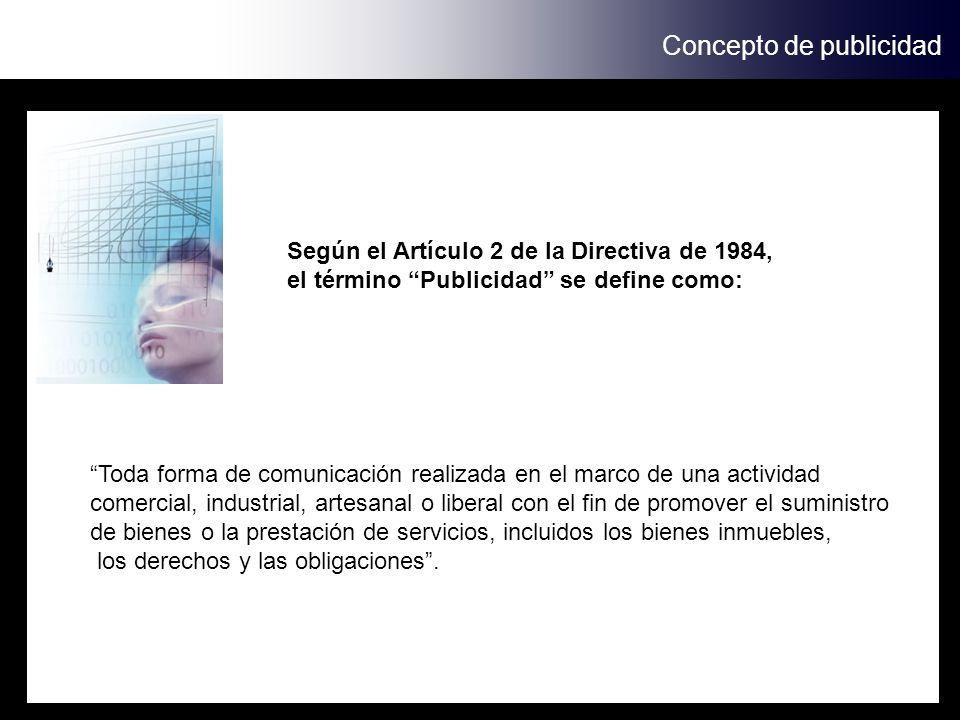 Concepto de publicidad Según el Artículo 2 de la Directiva de 1984, el término Publicidad se define como: Toda forma de comunicación realizada en el m