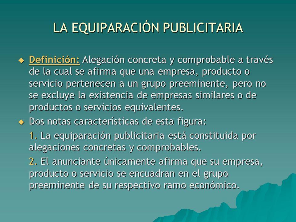 LA EQUIPARACIÓN PUBLICITARIA Definición: Alegación concreta y comprobable a través de la cual se afirma que una empresa, producto o servicio pertenece