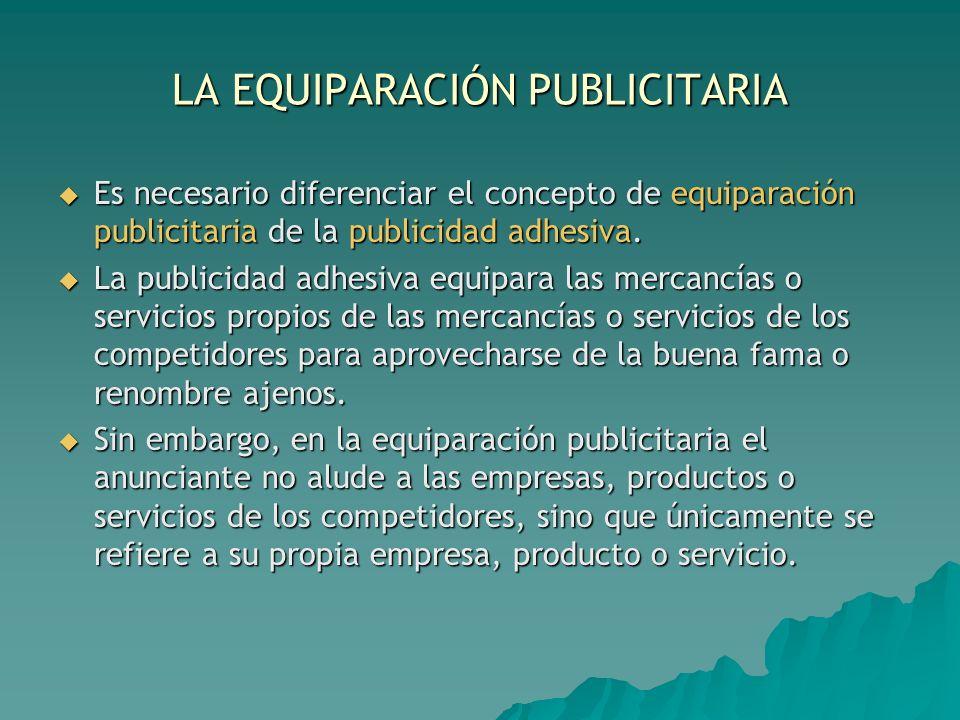 LA EQUIPARACIÓN PUBLICITARIA Es necesario diferenciar el concepto de equiparación publicitaria de la publicidad adhesiva. Es necesario diferenciar el