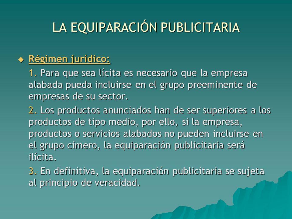 LA EQUIPARACIÓN PUBLICITARIA Régimen jurídico: Régimen jurídico: 1. Para que sea lícita es necesario que la empresa alabada pueda incluirse en el grup