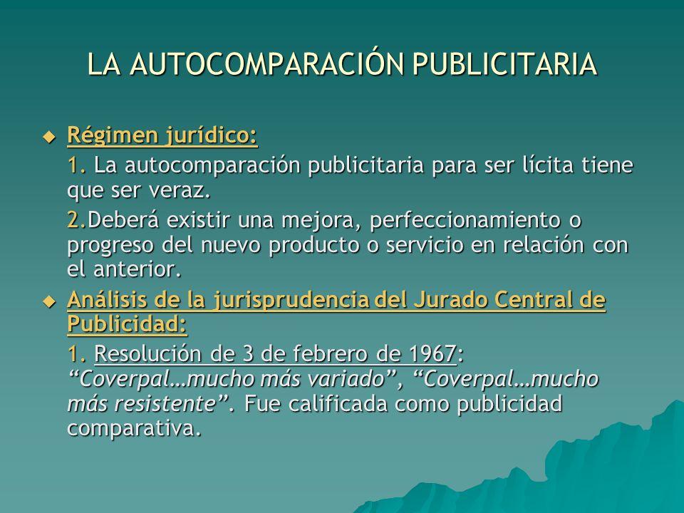 LA AUTOCOMPARACIÓN PUBLICITARIA Régimen jurídico: Régimen jurídico: 1. La autocomparación publicitaria para ser lícita tiene que ser veraz. 2.Deberá e