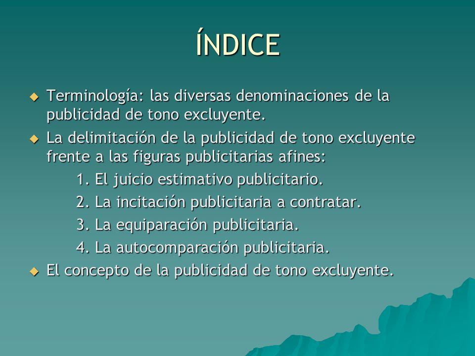 ÍNDICE Terminología: las diversas denominaciones de la publicidad de tono excluyente. Terminología: las diversas denominaciones de la publicidad de to