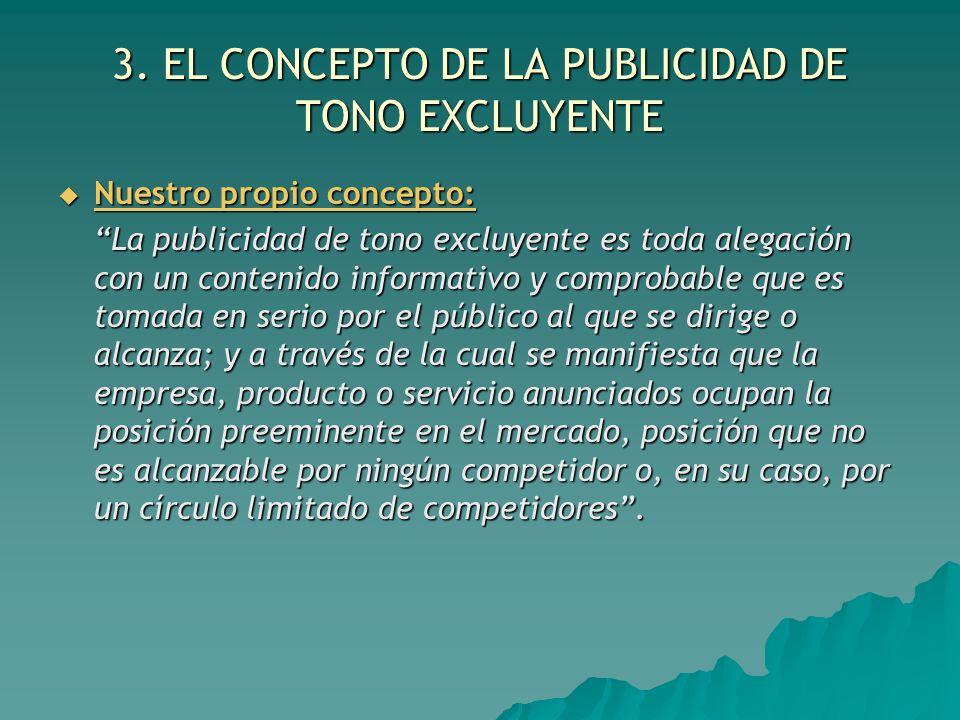 3. EL CONCEPTO DE LA PUBLICIDAD DE TONO EXCLUYENTE Nuestro propio concepto: Nuestro propio concepto: La publicidad de tono excluyente es toda alegació