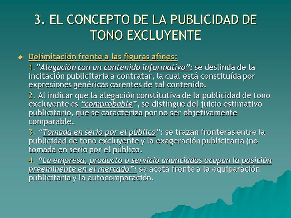 3. EL CONCEPTO DE LA PUBLICIDAD DE TONO EXCLUYENTE Delimitación frente a las figuras afines: Delimitación frente a las figuras afines: 1.Alegación con