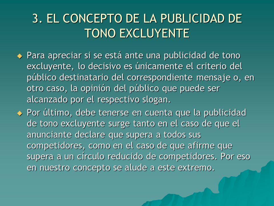 3. EL CONCEPTO DE LA PUBLICIDAD DE TONO EXCLUYENTE Para apreciar si se está ante una publicidad de tono excluyente, lo decisivo es únicamente el crite