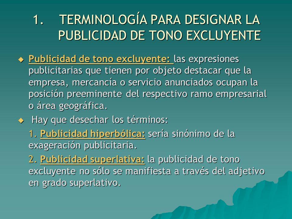 1.TERMINOLOGÍA PARA DESIGNAR LA PUBLICIDAD DE TONO EXCLUYENTE Publicidad de tono excluyente: las expresiones publicitarias que tienen por objeto desta