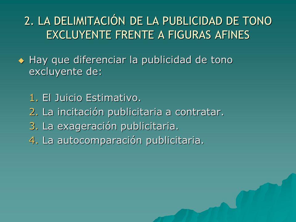 2. LA DELIMITACIÓN DE LA PUBLICIDAD DE TONO EXCLUYENTE FRENTE A FIGURAS AFINES Hay que diferenciar la publicidad de tono excluyente de: Hay que difere