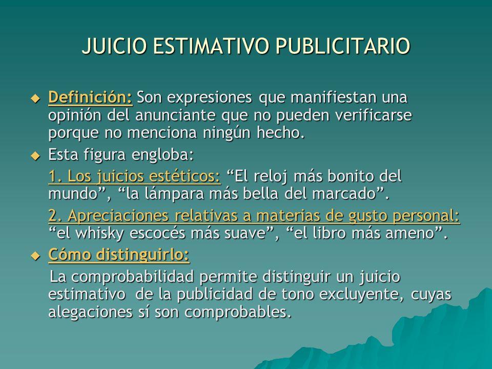 JUICIO ESTIMATIVO PUBLICITARIO Definición: Son expresiones que manifiestan una opinión del anunciante que no pueden verificarse porque no menciona nin