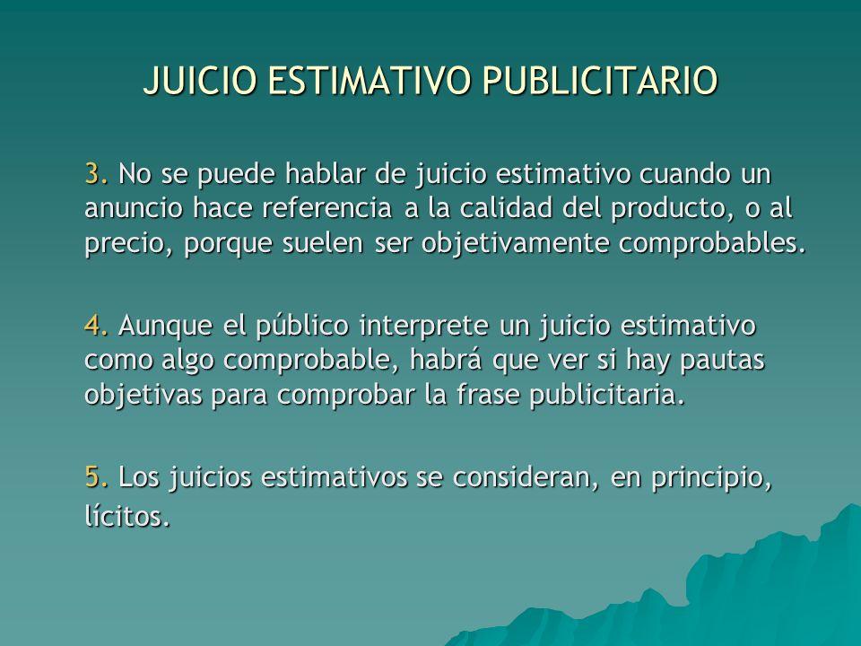 JUICIO ESTIMATIVO PUBLICITARIO 3. No se puede hablar de juicio estimativo cuando un anuncio hace referencia a la calidad del producto, o al precio, po