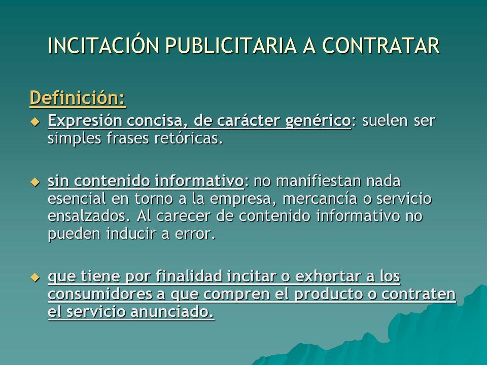 INCITACIÓN PUBLICITARIA A CONTRATAR Definición: Expresión concisa, de carácter genérico: suelen ser simples frases retóricas. Expresión concisa, de ca