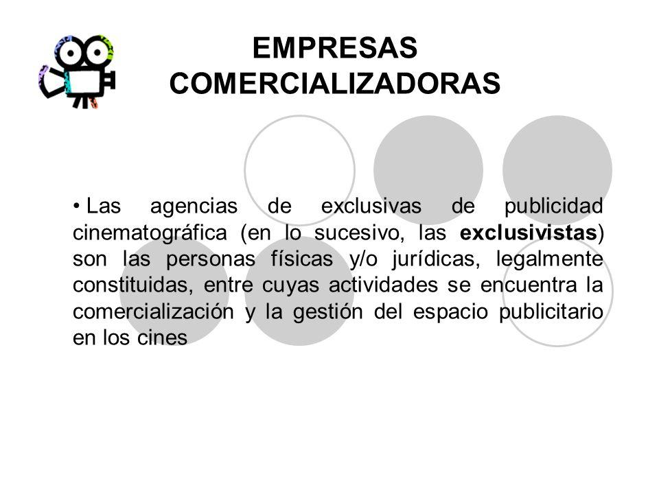 EMPRESAS COMERCIALIZADORAS Las agencias de exclusivas de publicidad cinematográfica (en lo sucesivo, las exclusivistas) son las personas físicas y/o j