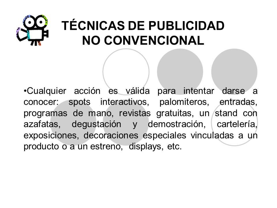 TÉCNICAS DE PUBLICIDAD NO CONVENCIONAL Cualquier acción es válida para intentar darse a conocer: spots interactivos, palomiteros, entradas, programas