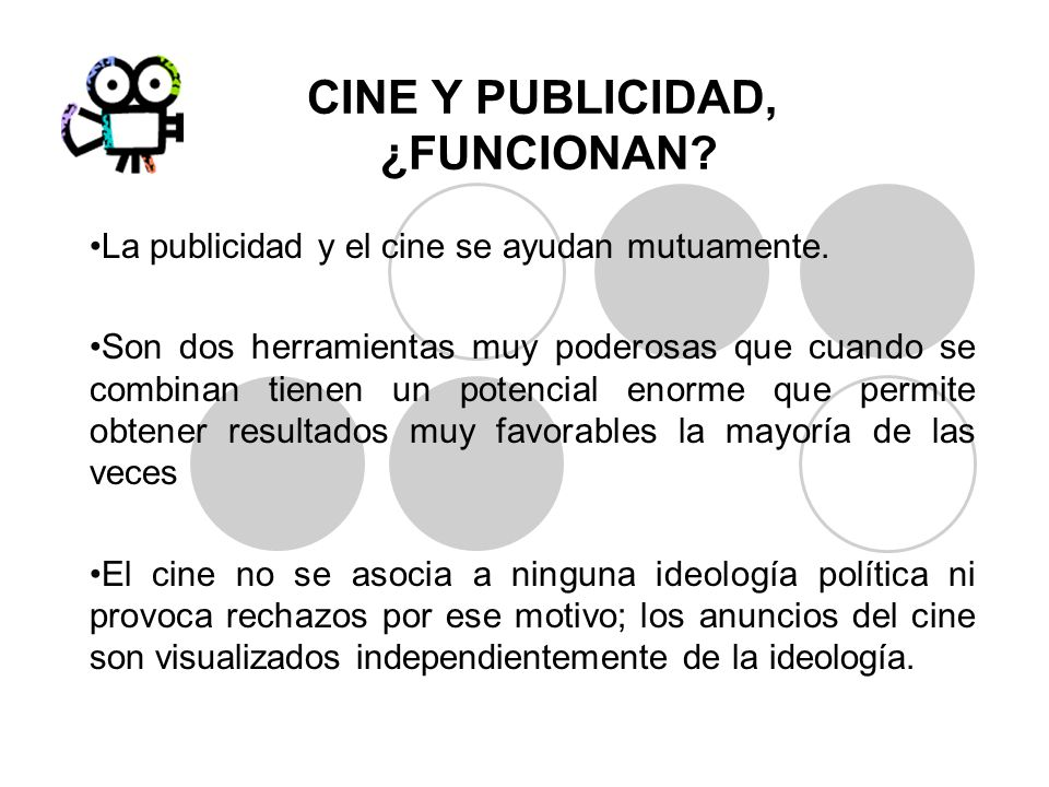 CINE Y PUBLICIDAD, ¿FUNCIONAN? La publicidad y el cine se ayudan mutuamente. Son dos herramientas muy poderosas que cuando se combinan tienen un poten