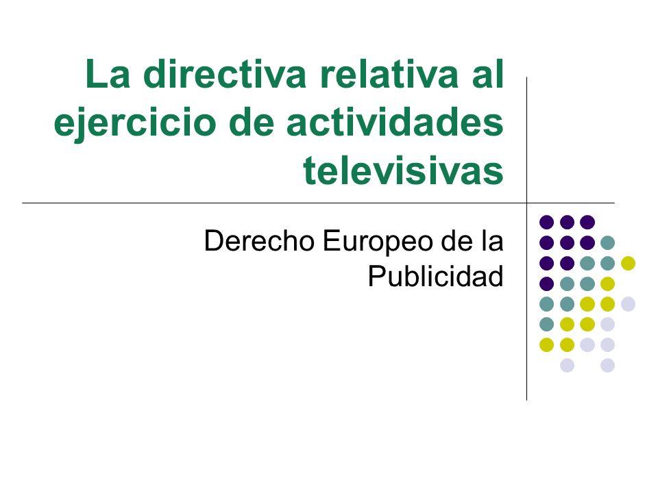 Principios básicos de la Directiva y aspectos generales en materia de publicidad La finalidad de la Directiva de televisión sin fronteras es armonizar las legislaciones nacionales en diversas materias que pueden afectar al ejercicio de activiades de radiodifusión televisiva.