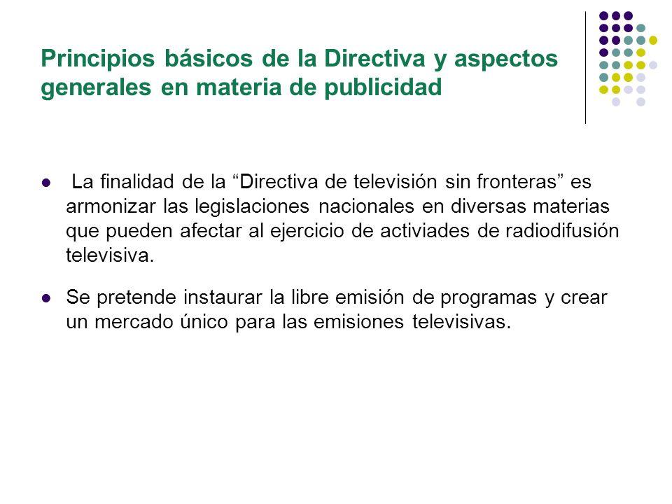 Regímenes especiales de publicidad B) La Directiva protege de manera especial el grupo del público infantil, y articula diversas medidas especiales encaminadas a su protección y que se refieren tanto al contenido de la programación (Art.