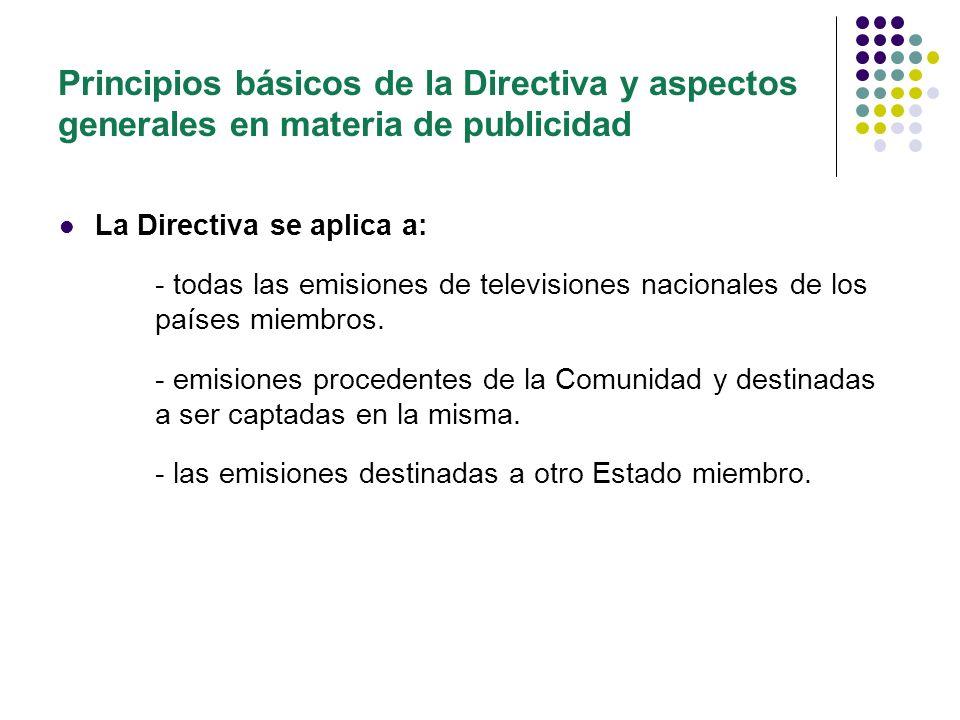 Principios básicos de la Directiva y aspectos generales en materia de publicidad La Directiva NO se aplica a: - las emisiones destinadas a ser captadas fuera de la Comunidad (Art.