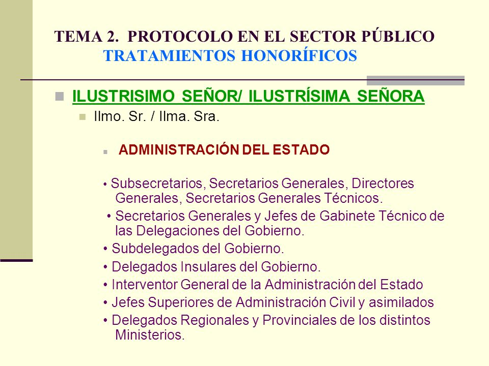 TEMA 2. PROTOCOLO EN EL SECTOR PÚBLICO TRATAMIENTOS HONORÍFICOS ILUSTRISIMO SEÑOR/ ILUSTRÍSIMA SEÑORA Ilmo. Sr. / Ilma. Sra. ADMINISTRACIÓN DEL ESTADO