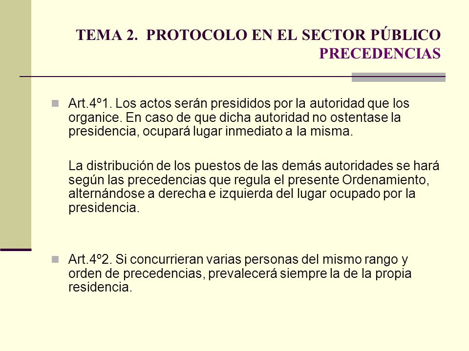 TEMA 2. PROTOCOLO EN EL SECTOR PÚBLICO PRECEDENCIAS Art.4º1. Los actos serán presididos por la autoridad que los organice. En caso de que dicha autori