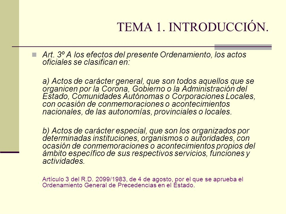 TEMA 1. INTRODUCCIÓN. Art. 3º A los efectos del presente Ordenamiento, los actos oficiales se clasifican en: a) Actos de carácter general, que son tod