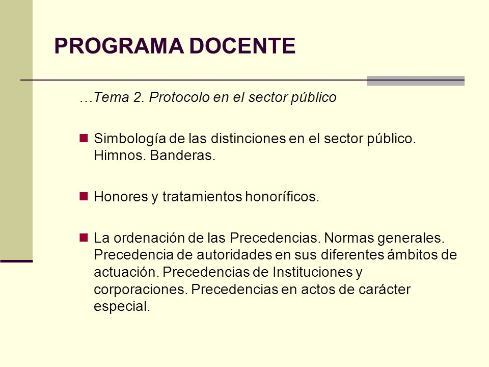 PROGRAMA DOCENTE …Tema 2. Protocolo en el sector público Simbología de las distinciones en el sector público. Himnos. Banderas. Honores y tratamientos