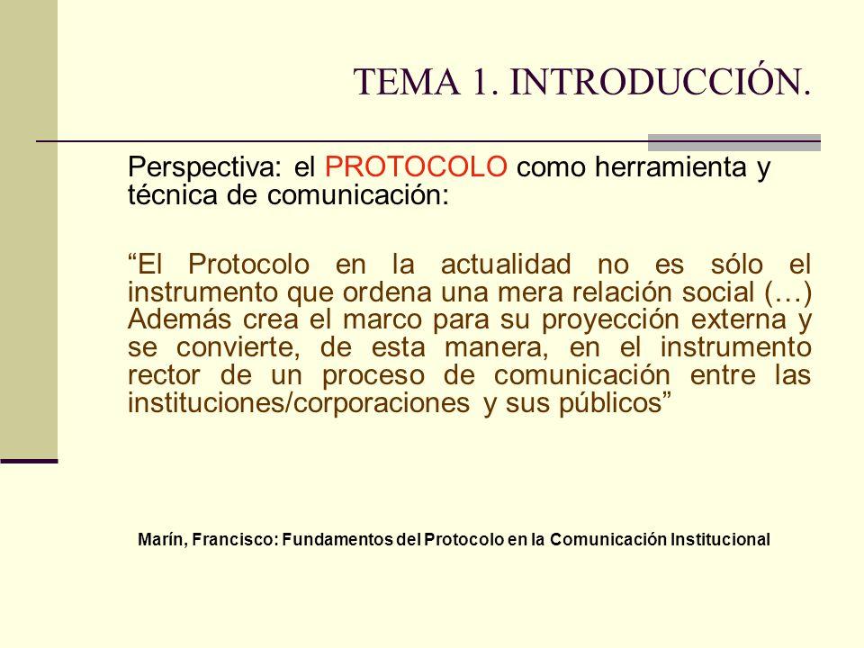 TEMA 1. INTRODUCCIÓN. Perspectiva: el PROTOCOLO como herramienta y técnica de comunicación: El Protocolo en la actualidad no es sólo el instrumento qu