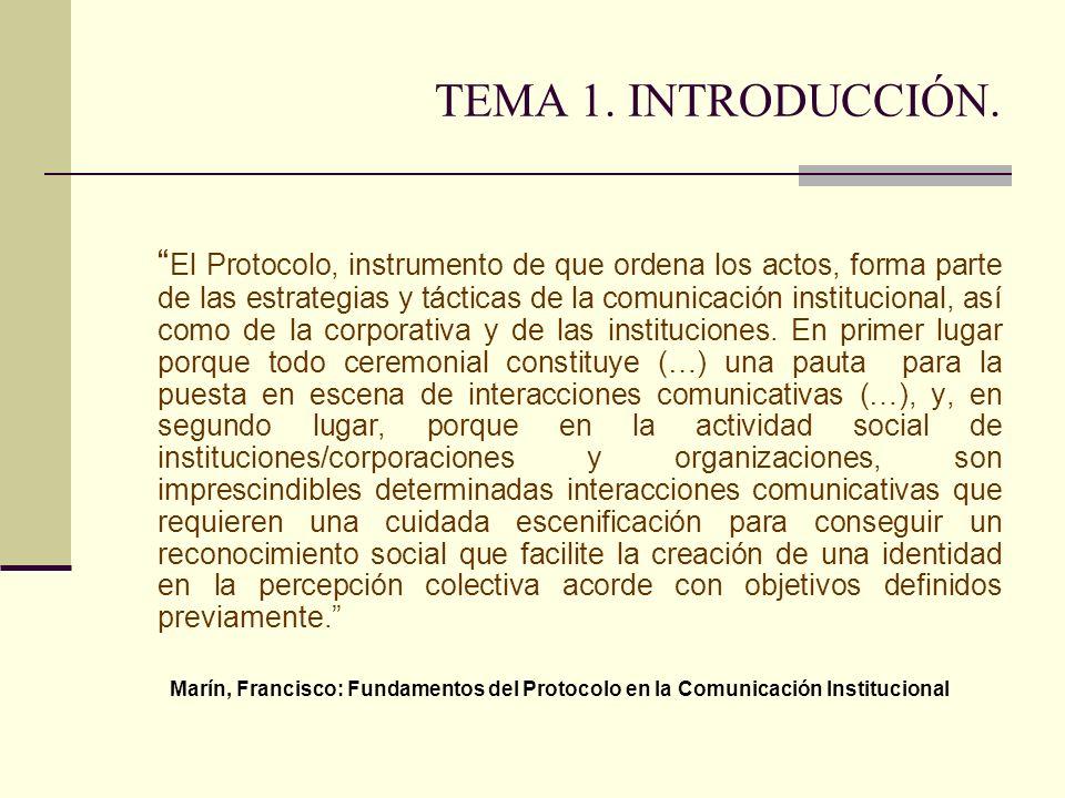 TEMA 1. INTRODUCCIÓN. El Protocolo, instrumento de que ordena los actos, forma parte de las estrategias y tácticas de la comunicación institucional, a