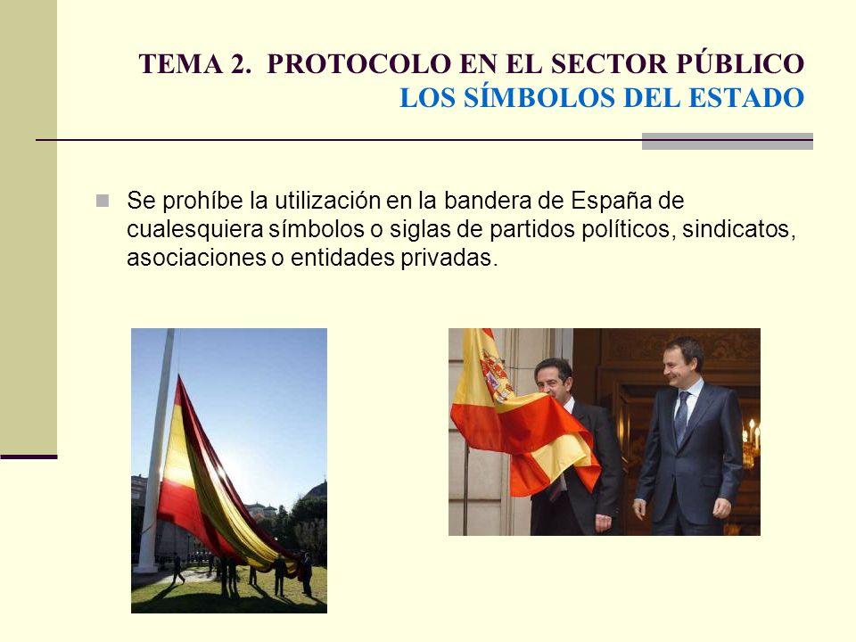 TEMA 2. PROTOCOLO EN EL SECTOR PÚBLICO LOS SÍMBOLOS DEL ESTADO Se prohíbe la utilización en la bandera de España de cualesquiera símbolos o siglas de