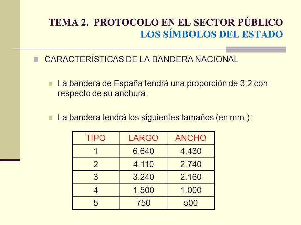 TEMA 2. PROTOCOLO EN EL SECTOR PÚBLICO LOS SÍMBOLOS DEL ESTADO CARACTERÍSTICAS DE LA BANDERA NACIONAL La bandera de España tendrá una proporción de 3:
