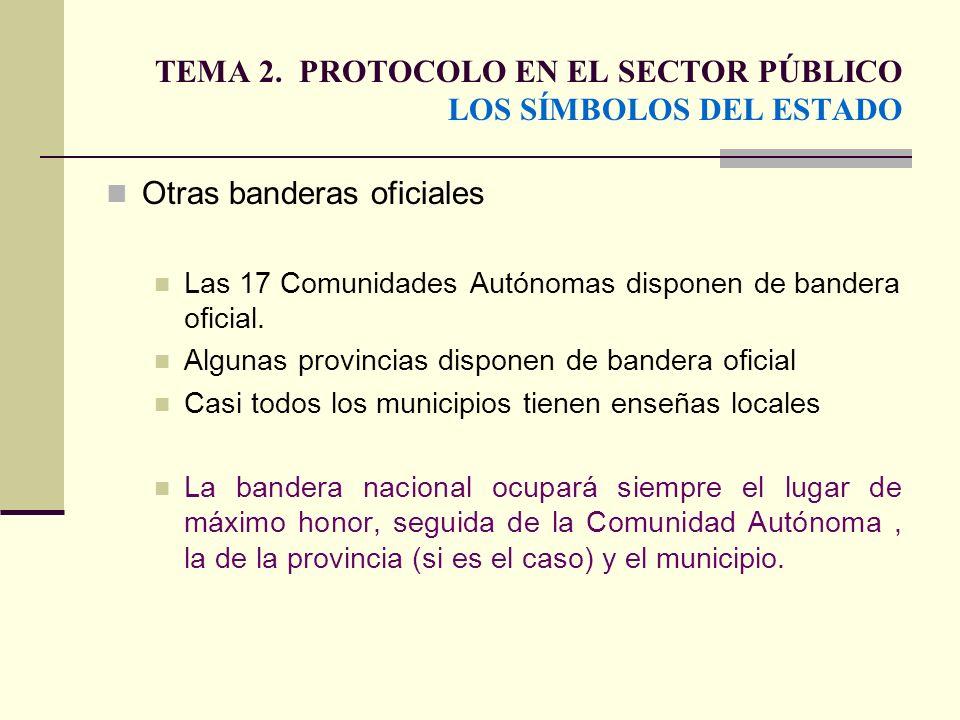 TEMA 2. PROTOCOLO EN EL SECTOR PÚBLICO LOS SÍMBOLOS DEL ESTADO Otras banderas oficiales Las 17 Comunidades Autónomas disponen de bandera oficial. Algu