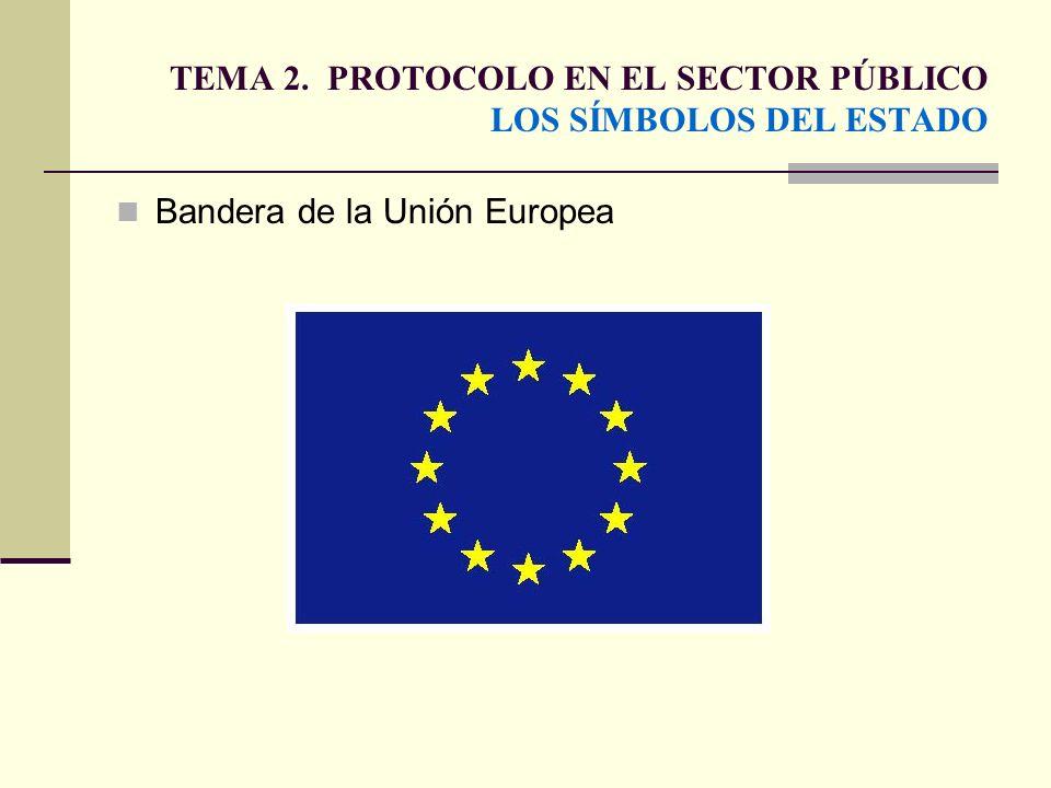 TEMA 2. PROTOCOLO EN EL SECTOR PÚBLICO LOS SÍMBOLOS DEL ESTADO Bandera de la Unión Europea