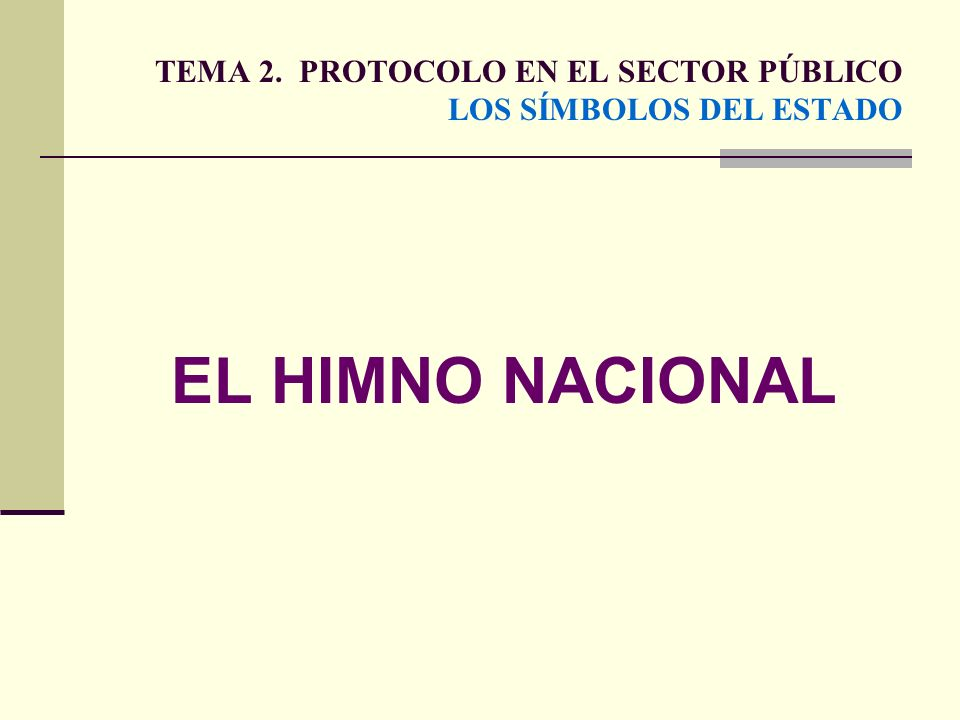 TEMA 2. PROTOCOLO EN EL SECTOR PÚBLICO LOS SÍMBOLOS DEL ESTADO EL HIMNO NACIONAL