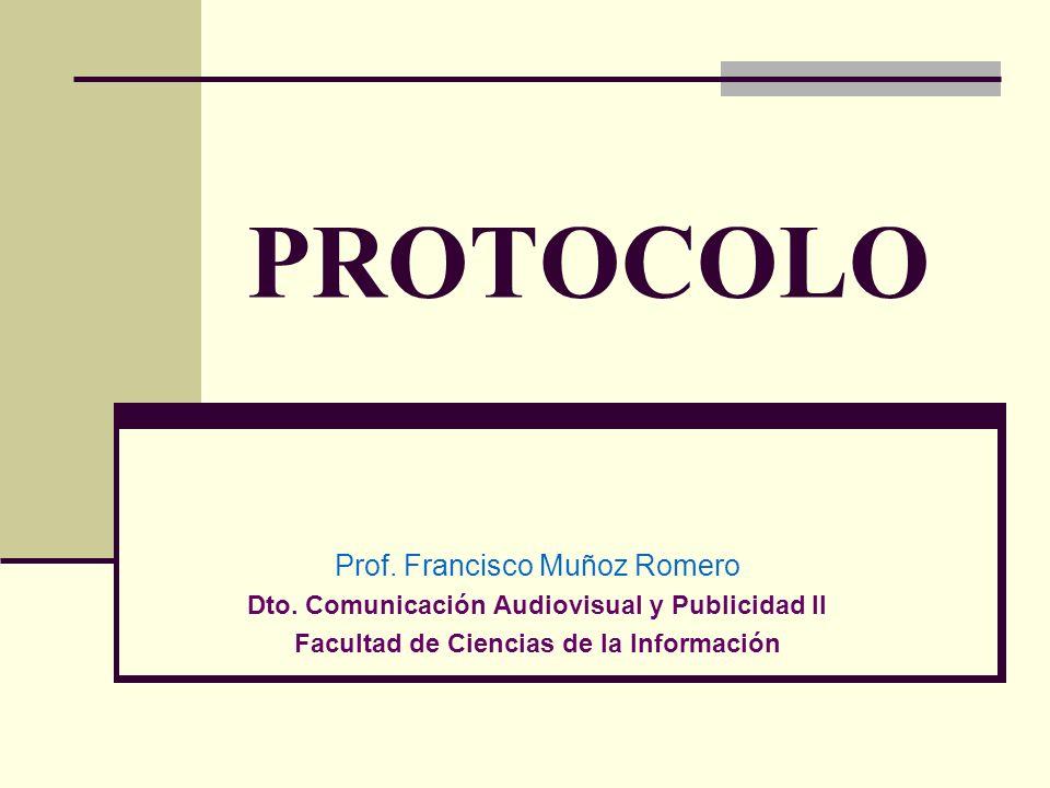 PROTOCOLO Prof. Francisco Muñoz Romero Dto. Comunicación Audiovisual y Publicidad II Facultad de Ciencias de la Información