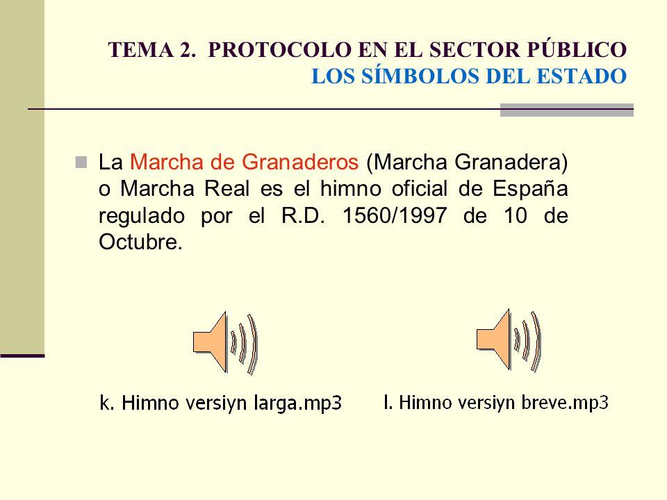 TEMA 2. PROTOCOLO EN EL SECTOR PÚBLICO LOS SÍMBOLOS DEL ESTADO La Marcha de Granaderos (Marcha Granadera) o Marcha Real es el himno oficial de España