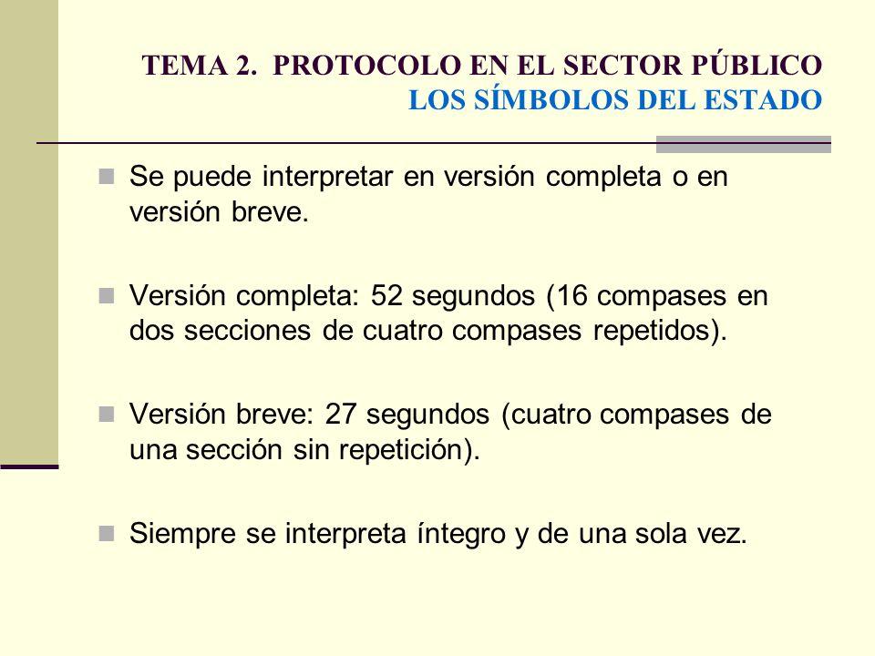 TEMA 2. PROTOCOLO EN EL SECTOR PÚBLICO LOS SÍMBOLOS DEL ESTADO Se puede interpretar en versión completa o en versión breve. Versión completa: 52 segun
