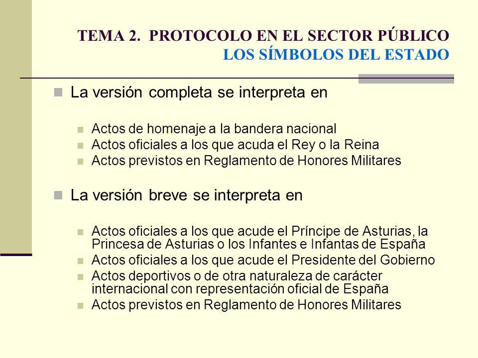 TEMA 2. PROTOCOLO EN EL SECTOR PÚBLICO LOS SÍMBOLOS DEL ESTADO La versión completa se interpreta en Actos de homenaje a la bandera nacional Actos ofic