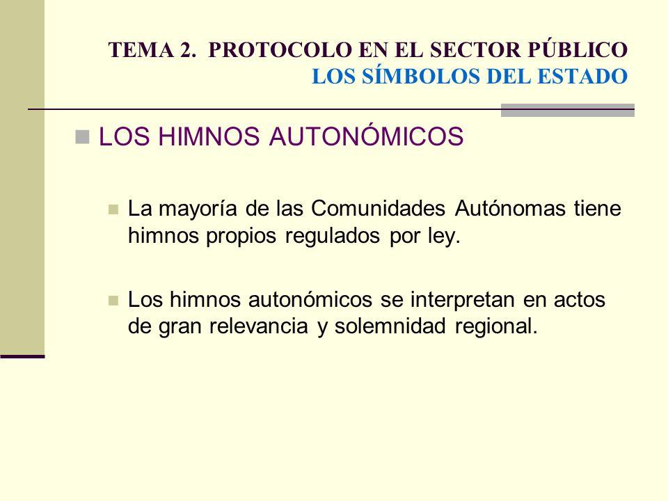 TEMA 2. PROTOCOLO EN EL SECTOR PÚBLICO LOS SÍMBOLOS DEL ESTADO LOS HIMNOS AUTONÓMICOS La mayoría de las Comunidades Autónomas tiene himnos propios reg