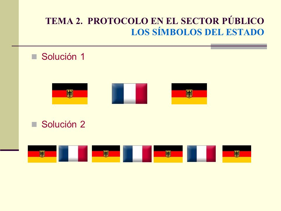 TEMA 2. PROTOCOLO EN EL SECTOR PÚBLICO LOS SÍMBOLOS DEL ESTADO Solución 1 Solución 2