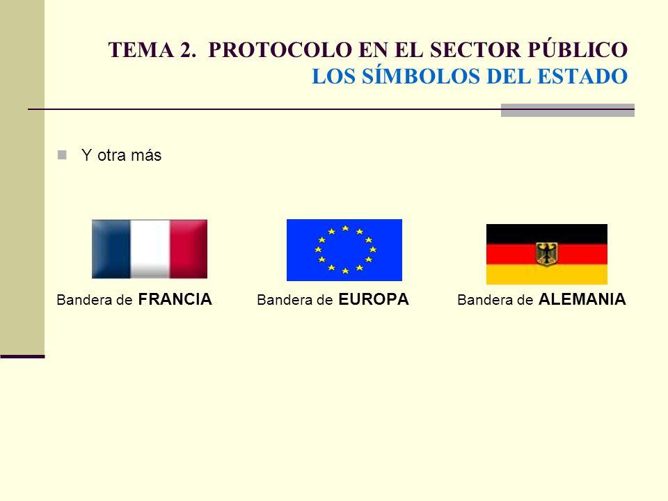 TEMA 2. PROTOCOLO EN EL SECTOR PÚBLICO LOS SÍMBOLOS DEL ESTADO Y otra más Bandera de FRANCIA Bandera de EUROPA Bandera de ALEMANIA