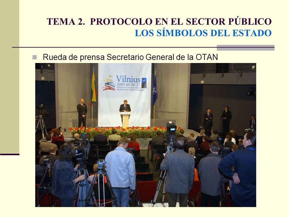 TEMA 2. PROTOCOLO EN EL SECTOR PÚBLICO LOS SÍMBOLOS DEL ESTADO Rueda de prensa Secretario General de la OTAN