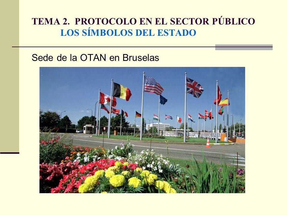TEMA 2. PROTOCOLO EN EL SECTOR PÚBLICO LOS SÍMBOLOS DEL ESTADO Sede de la OTAN en Bruselas