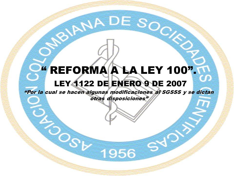 REFORMA A LA LEY 100. LEY 1122 DE ENERO 9 DE 2007 Por la cual se hacen algunas modificaciones al SGSSS y se dictan otras disposiciones