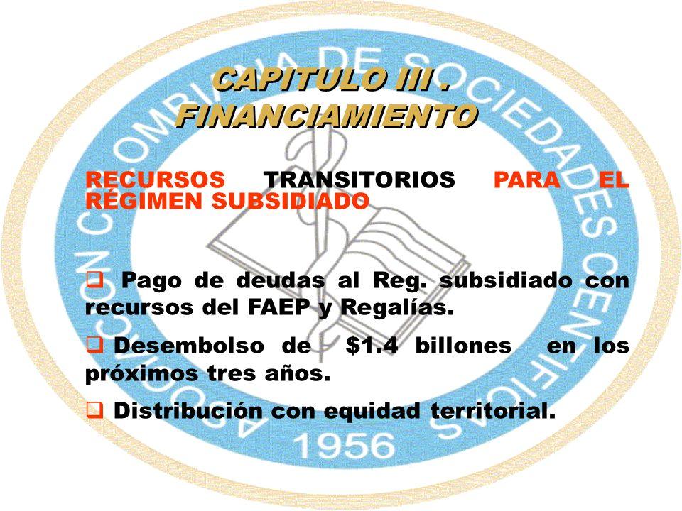 CAPITULO III. FINANCIAMIENTO RECURSOS TRANSITORIOS PARA EL RÉGIMEN SUBSIDIADO Pago de deudas al Reg. subsidiado con recursos del FAEP y Regalías. Dese