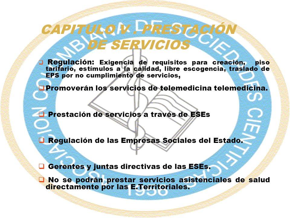 CAPITULO V. PRESTACIÓN DE SERVICIOS Regulación: Exigencia de requisitos para creación, piso tarifario, estímulos a la calidad, libre escogencia, trasl