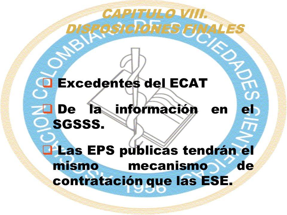 CAPITULO VIII. DISPOSICIONES FINALES Excedentes del ECAT De la información en el SGSSS. Las EPS publicas tendrán el mismo mecanismo de contratación qu