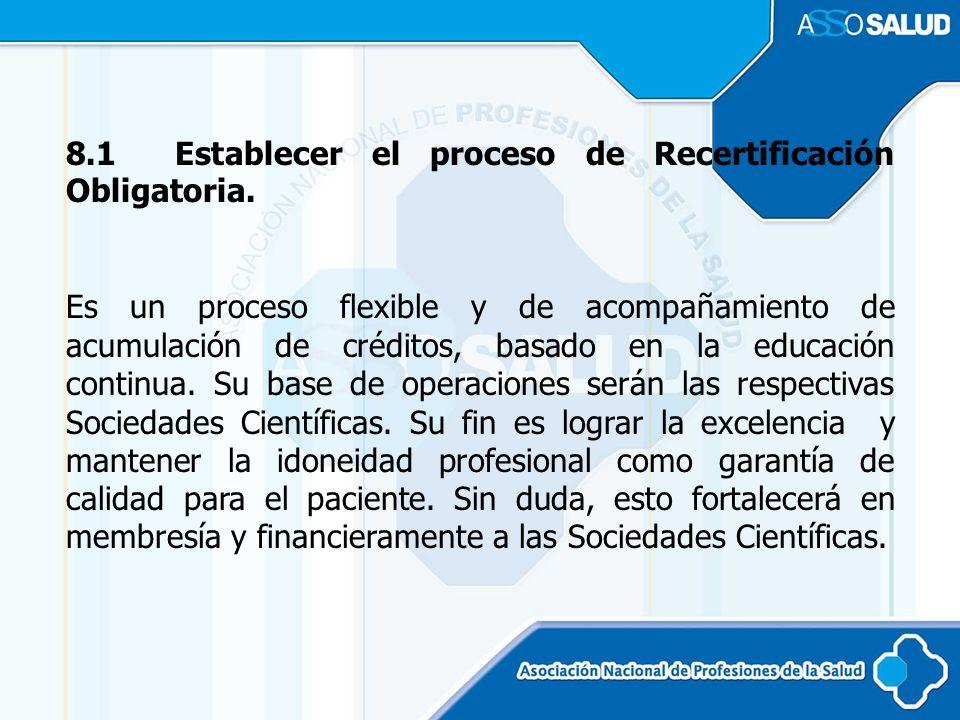 8.1 Establecer el proceso de Recertificación Obligatoria. Es un proceso flexible y de acompañamiento de acumulación de créditos, basado en la educació