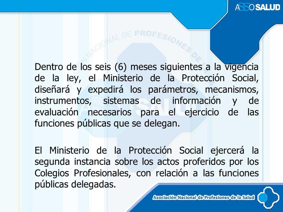 Dentro de los seis (6) meses siguientes a la vigencia de la ley, el Ministerio de la Protección Social, diseñará y expedirá los parámetros, mecanismos